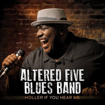 Altered Five Blues Band - Holler If You Hear Me (2021)