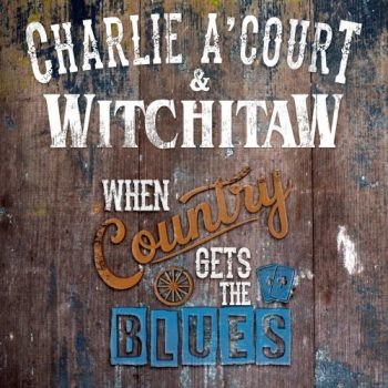 Charlie A'Court & Witchitaw - When Country Gets The Blues (2021)